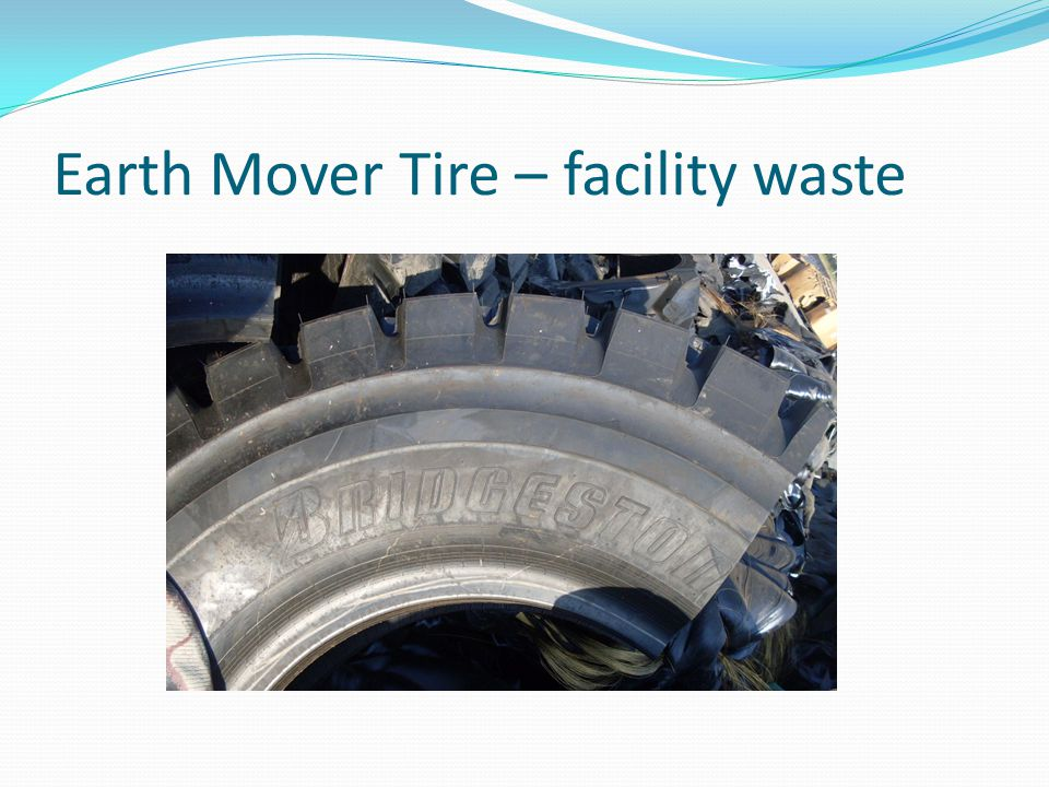 Earth Mover Tire – facility waste