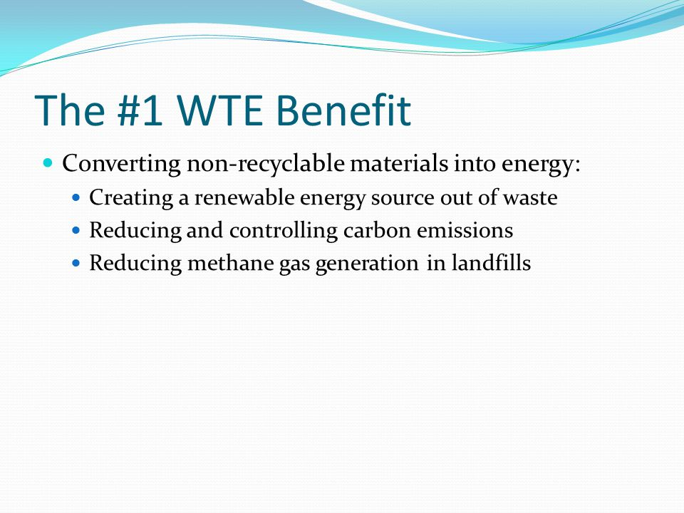 The #1 WTE Benefit Converting non-recyclable materials into energy: