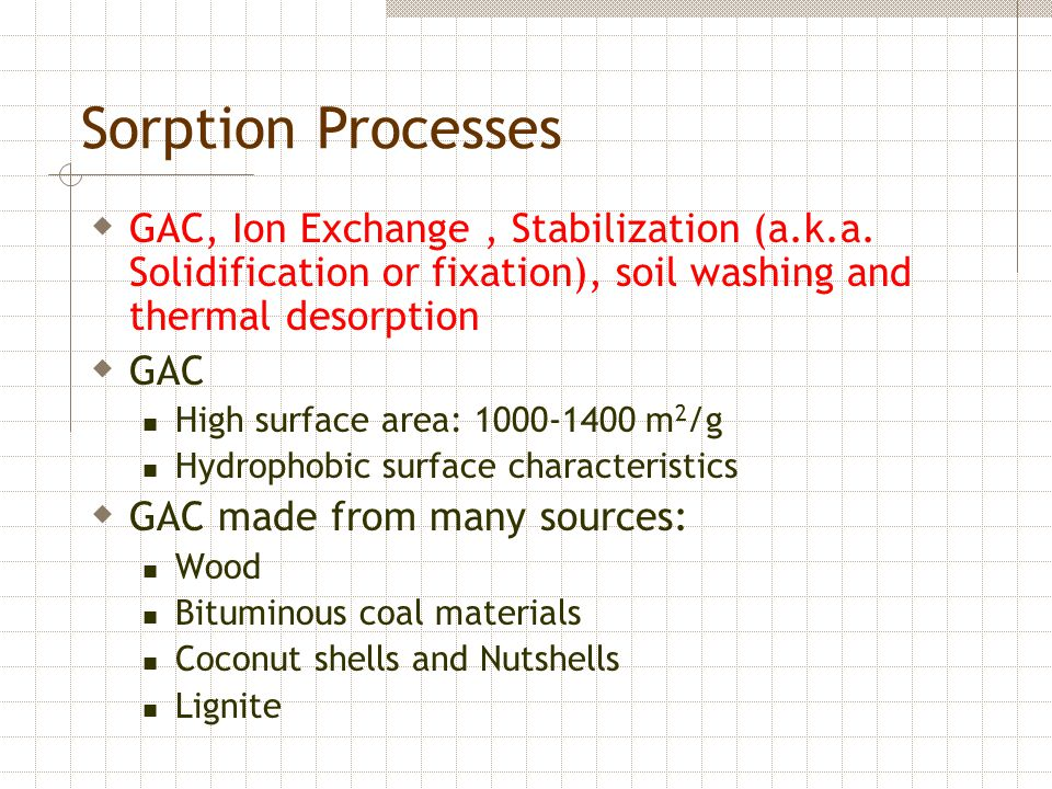Sorption Processes GAC, Ion Exchange , Stabilization (a.k.a. Solidification or fixation), soil washing and thermal desorption.