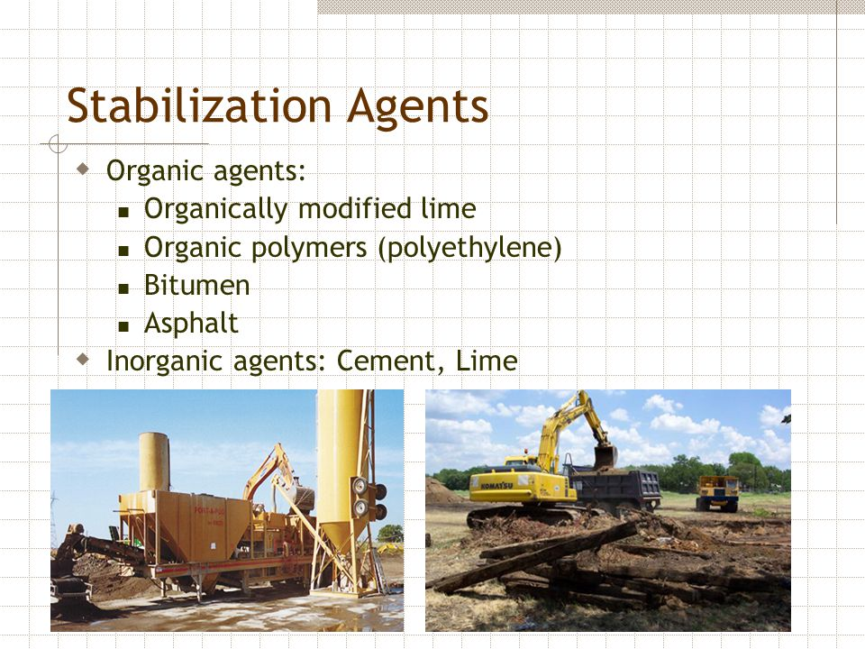 Stabilization Agents Organic agents: Organically modified lime