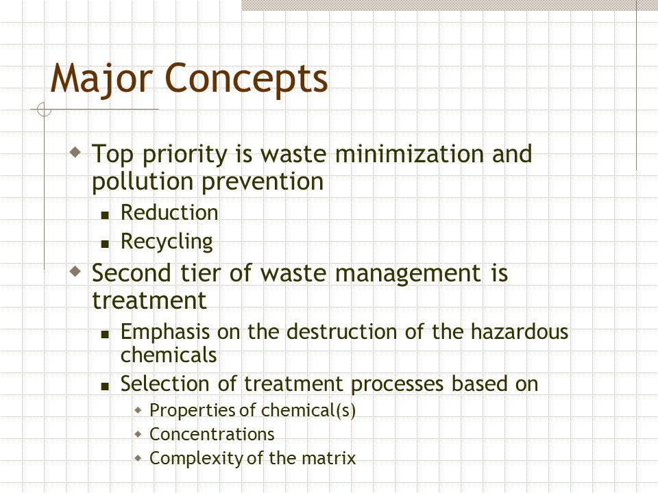 Major Concepts Top priority is waste minimization and pollution prevention. Reduction. Recycling.