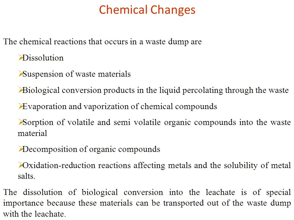 Chemical Changes The chemical reactions that occurs in a waste dump are. Dissolution. Suspension of waste materials.