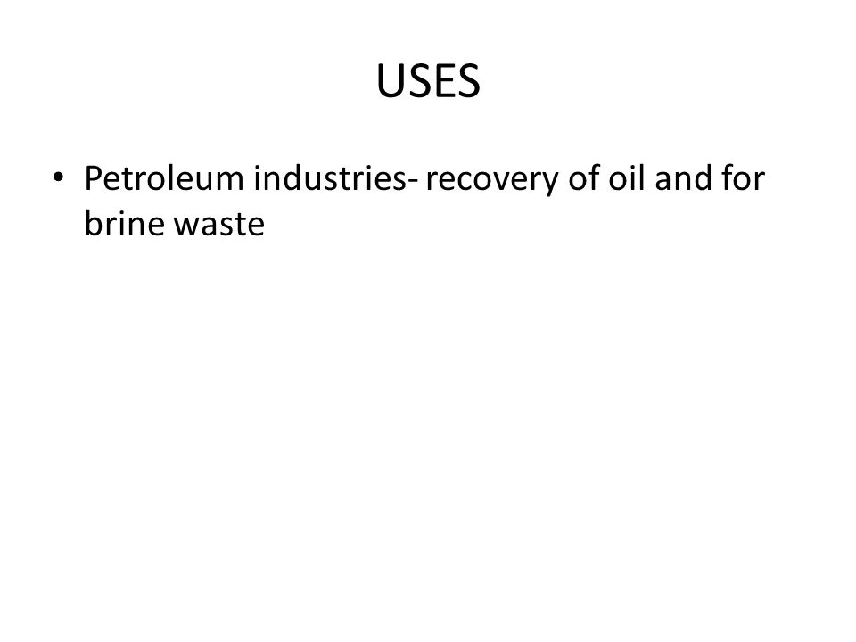 USES Petroleum industries- recovery of oil and for brine waste