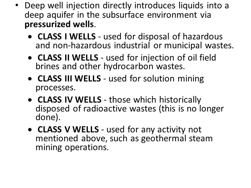 Deep well injection directly introduces liquids into a deep aquifer in the subsurface environment via pressurized wells.