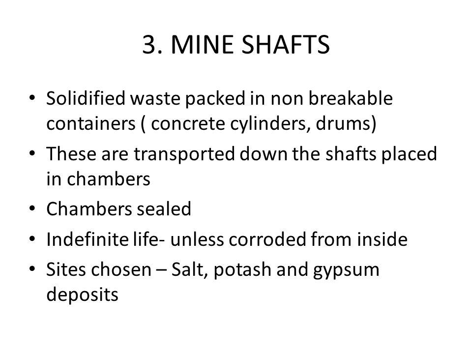 3. MINE SHAFTS Solidified waste packed in non breakable containers ( concrete cylinders, drums)