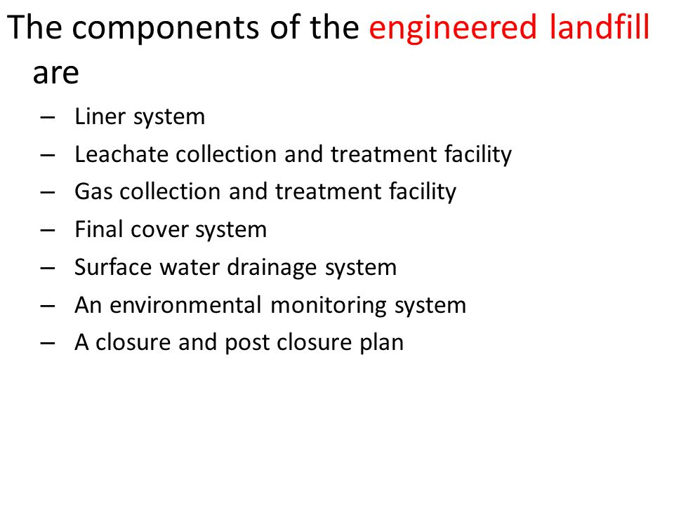 The components of the engineered landfill are