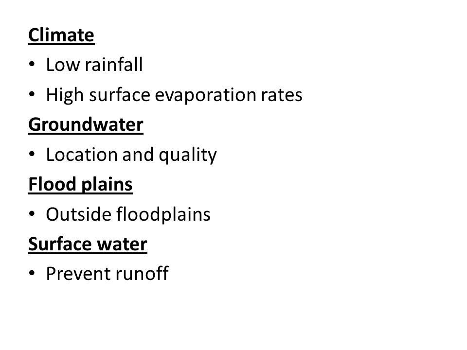 Climate Low rainfall. High surface evaporation rates. Groundwater. Location and quality. Flood plains.