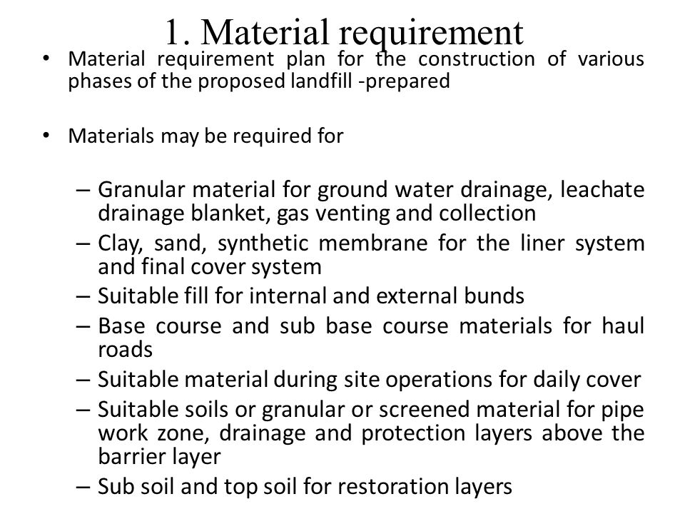 1. Material requirement Material requirement plan for the construction of various phases of the proposed landfill -prepared.