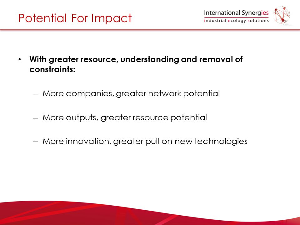 Potential For Impact With greater resource, understanding and removal of constraints: More companies, greater network potential.