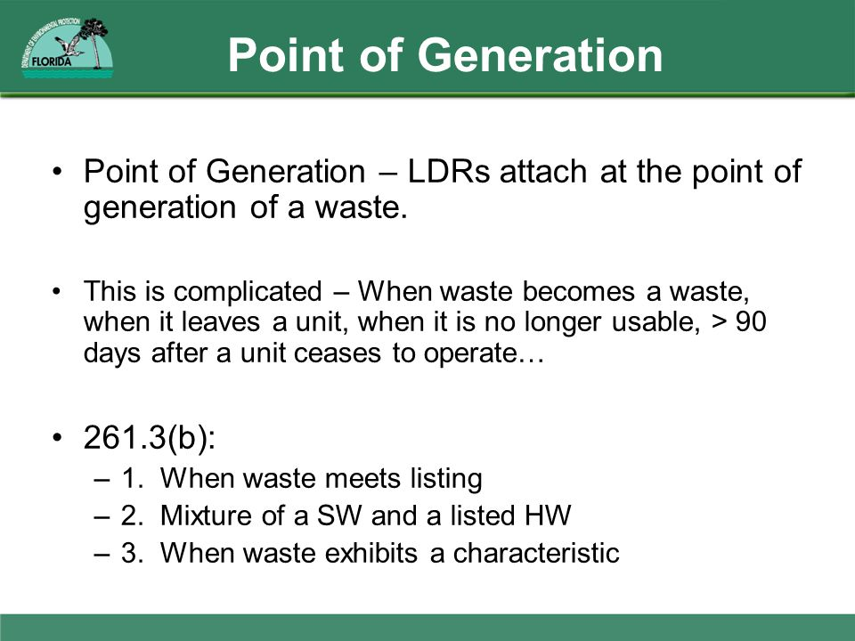 Point of Generation Point of Generation – LDRs attach at the point of generation of a waste.