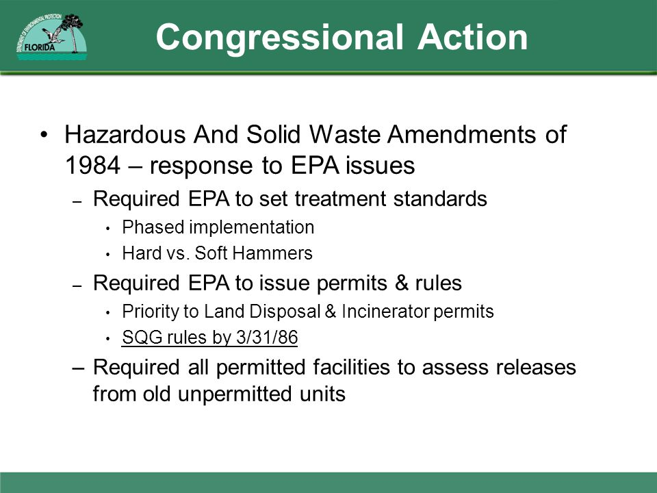 Congressional Action Hazardous And Solid Waste Amendments of 1984 – response to EPA issues. Required EPA to set treatment standards.
