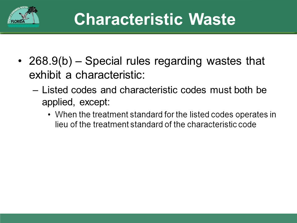 Characteristic Waste 268.9(b) – Special rules regarding wastes that exhibit a characteristic: