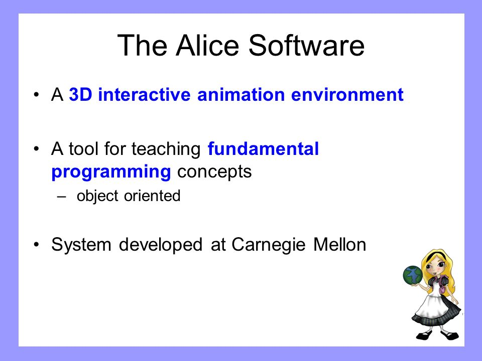 The Alice Software A 3D interactive animation environment