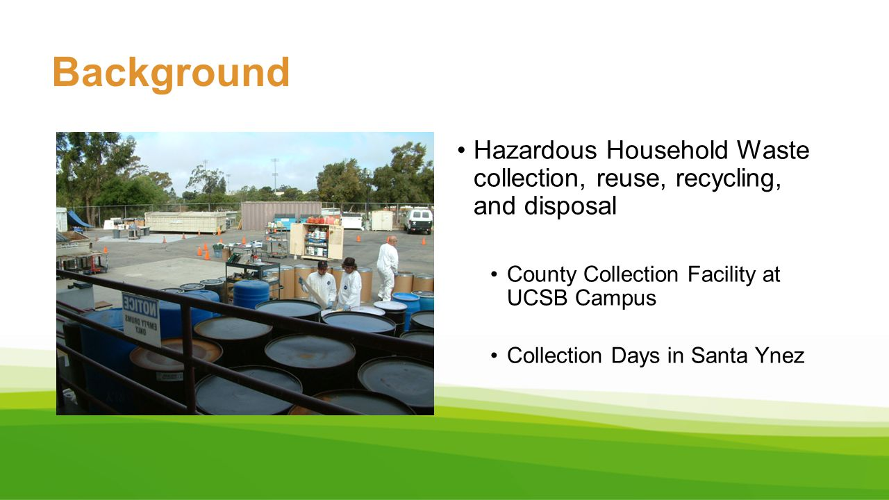 Background Hazardous Household Waste collection, reuse, recycling, and disposal. County Collection Facility at UCSB Campus.