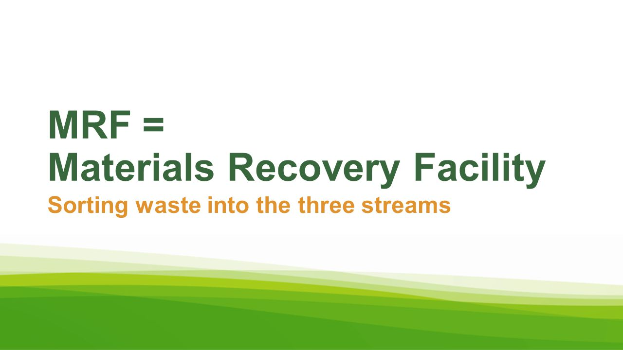 MRF = Materials Recovery Facility