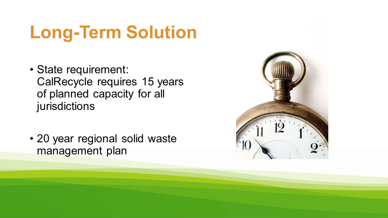 Long-Term Solution State requirement: CalRecycle requires 15 years of planned capacity for all jurisdictions.