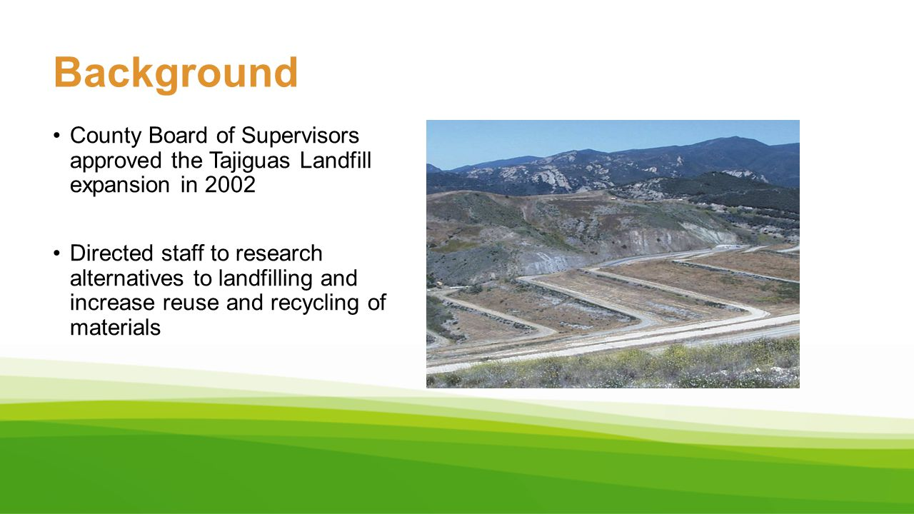 Background County Board of Supervisors approved the Tajiguas Landfill expansion in 2002.