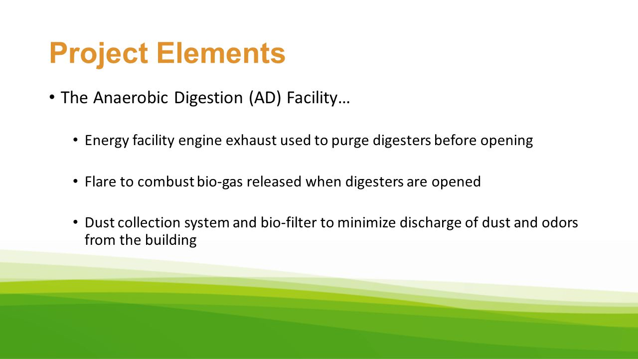 Project Elements The Anaerobic Digestion (AD) Facility…
