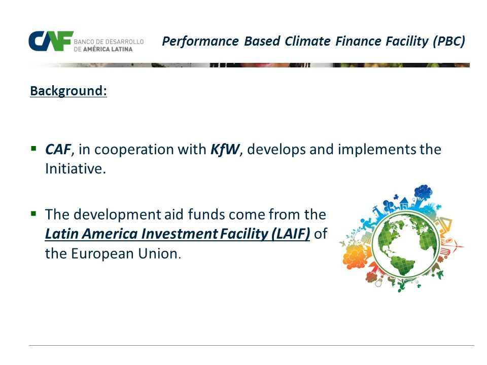 CAF, in cooperation with KfW, develops and implements the Initiative.