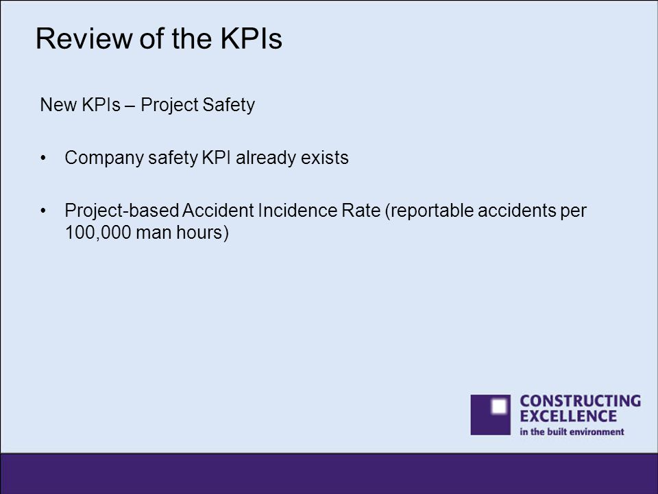 Review of the KPIs New KPIs – Project Safety