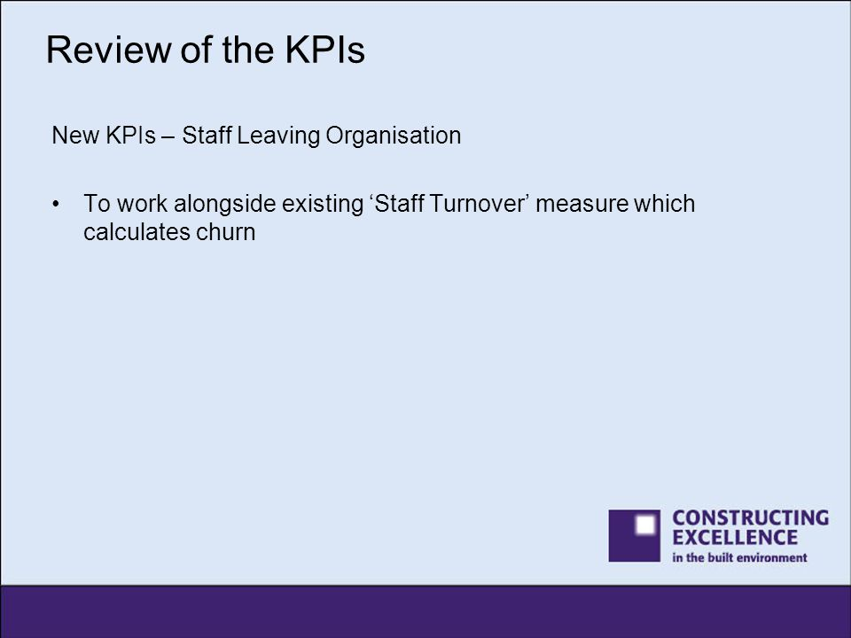 Review of the KPIs New KPIs – Staff Leaving Organisation