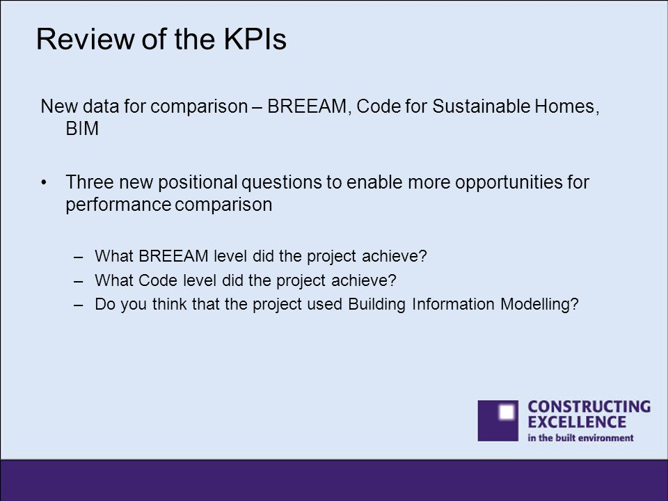Review of the KPIs New data for comparison – BREEAM, Code for Sustainable Homes, BIM.