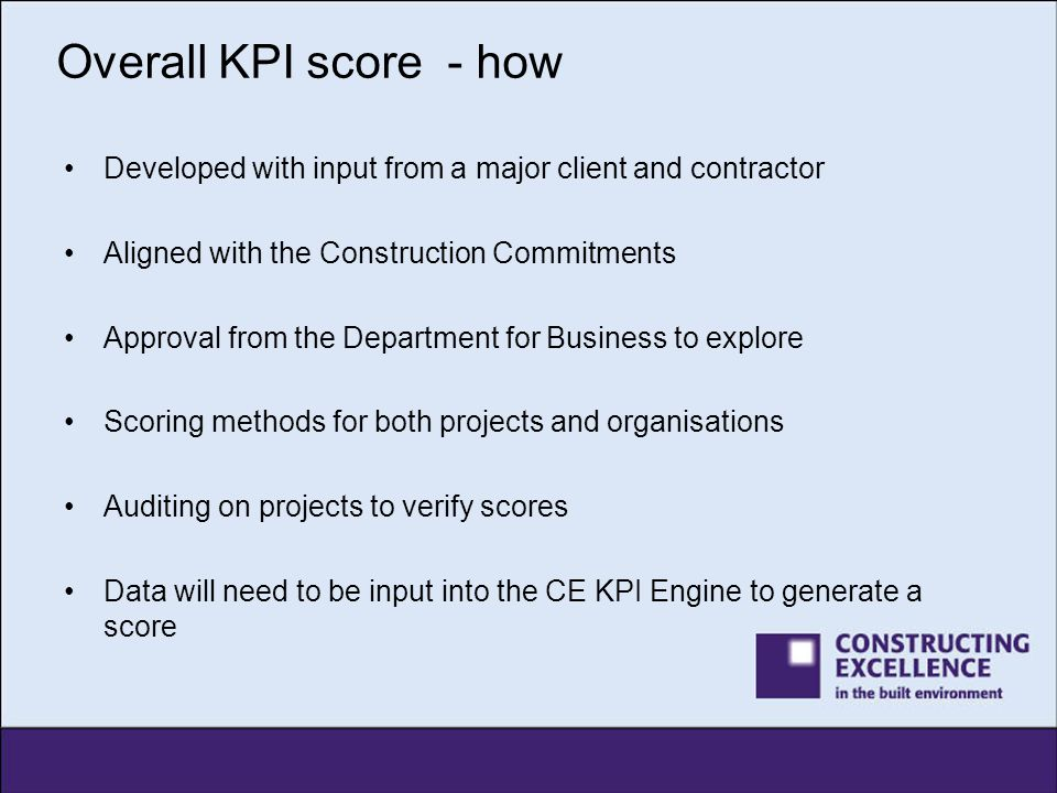 Overall KPI score - how Developed with input from a major client and contractor. Aligned with the Construction Commitments.