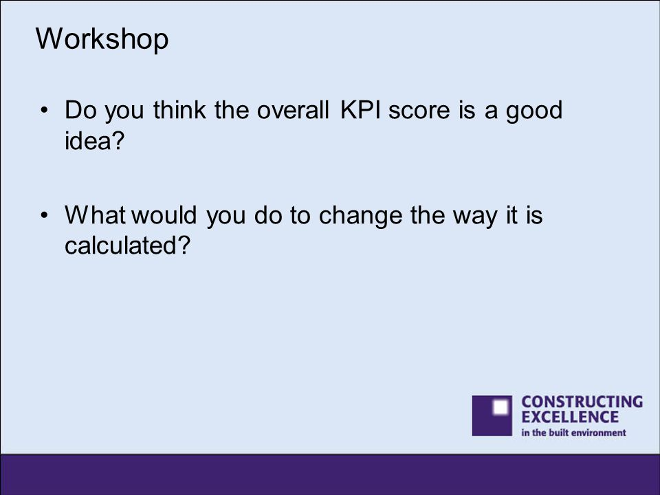 Workshop Do you think the overall KPI score is a good idea