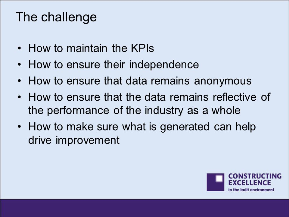 The challenge How to maintain the KPIs