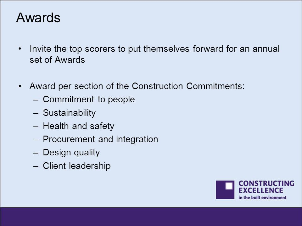 Awards Invite the top scorers to put themselves forward for an annual set of Awards. Award per section of the Construction Commitments: