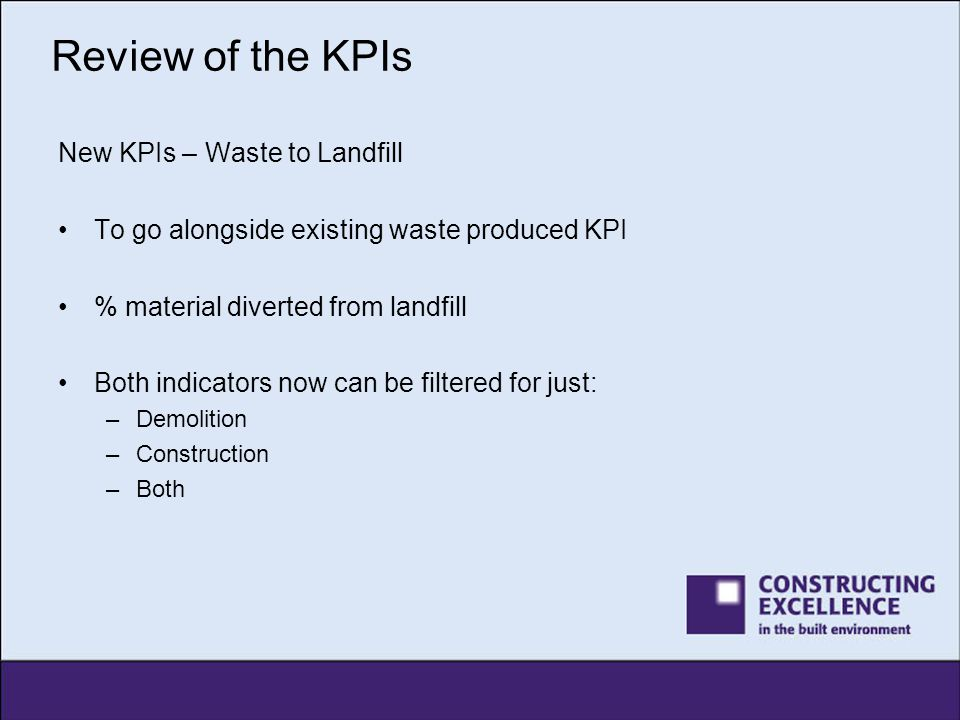 Review of the KPIs New KPIs – Waste to Landfill