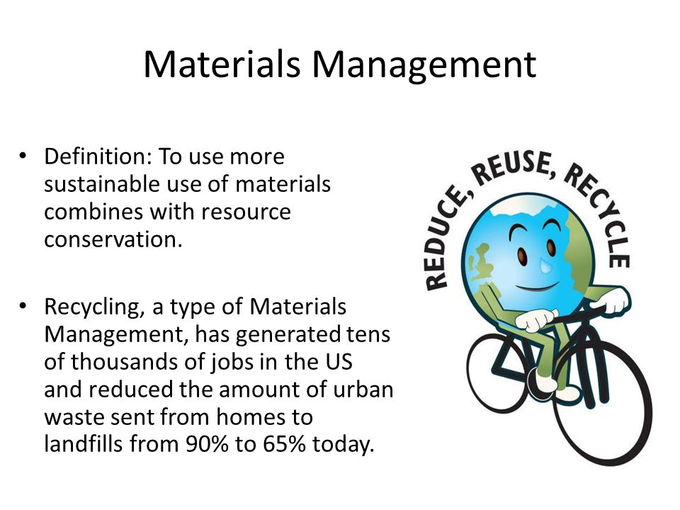 Materials Management Definition: To use more sustainable use of materials combines with resource conservation.