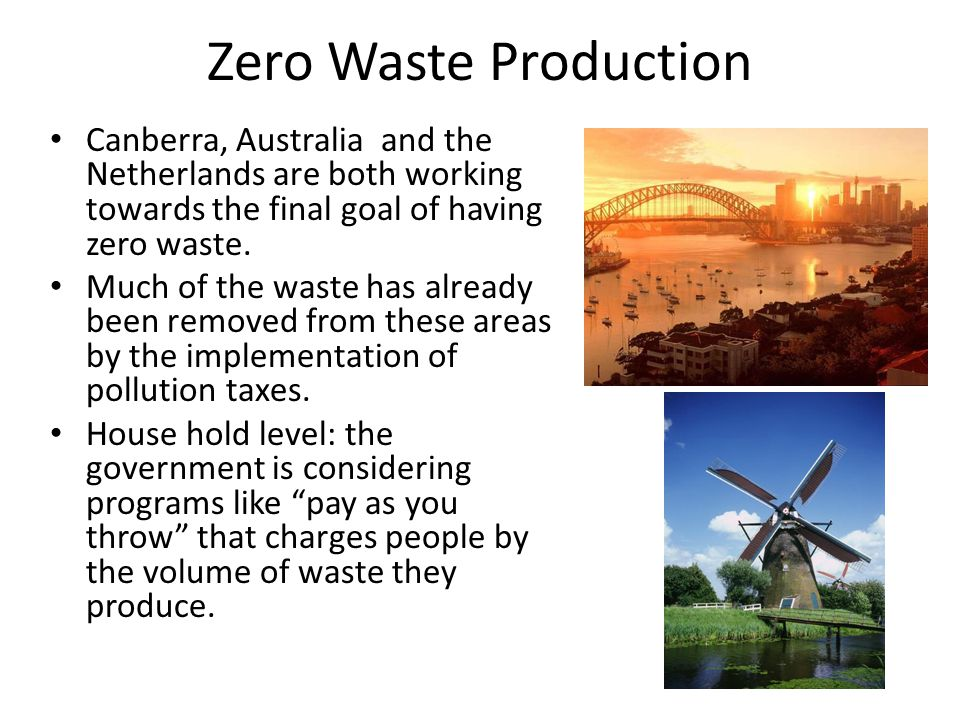 Zero Waste Production Canberra, Australia and the Netherlands are both working towards the final goal of having zero waste.