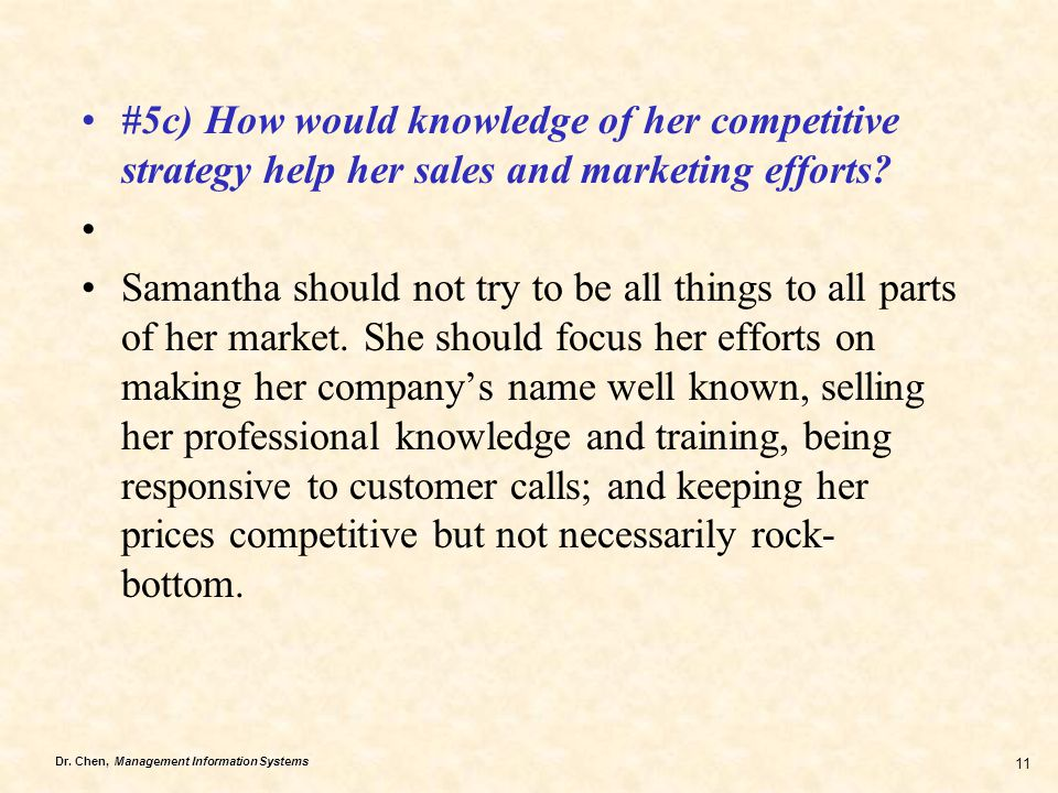 #5c) How would knowledge of her competitive strategy help her sales and marketing efforts