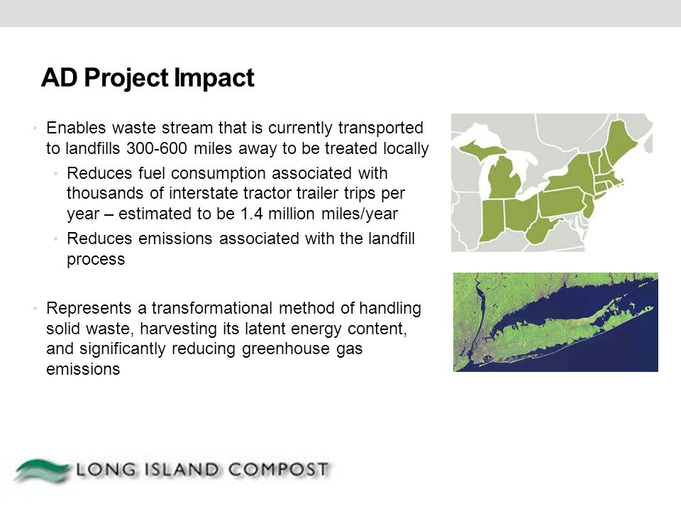 AD Project Impact Enables waste stream that is currently transported to landfills 300-600 miles away to be treated locally.