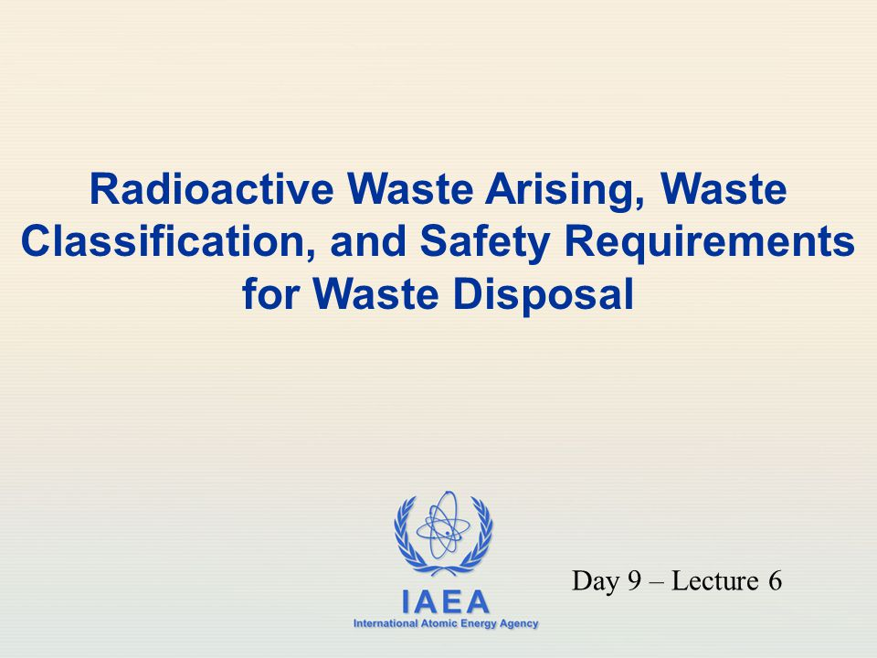 Radioactive Waste Arising, Waste Classification, and Safety Requirements for Waste Disposal