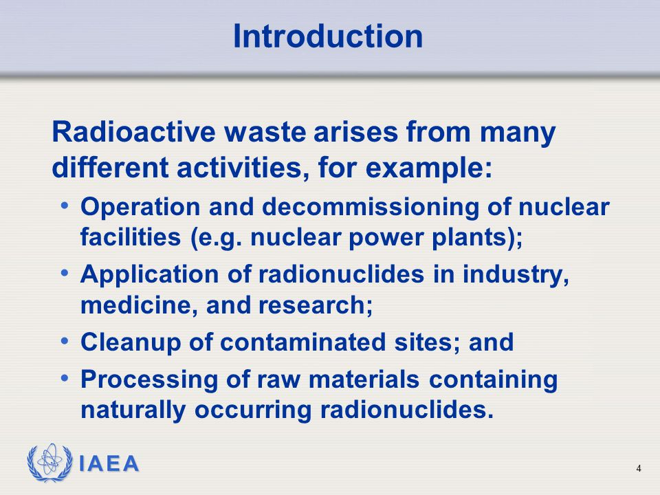 Introduction Radioactive waste arises from many different activities, for example: