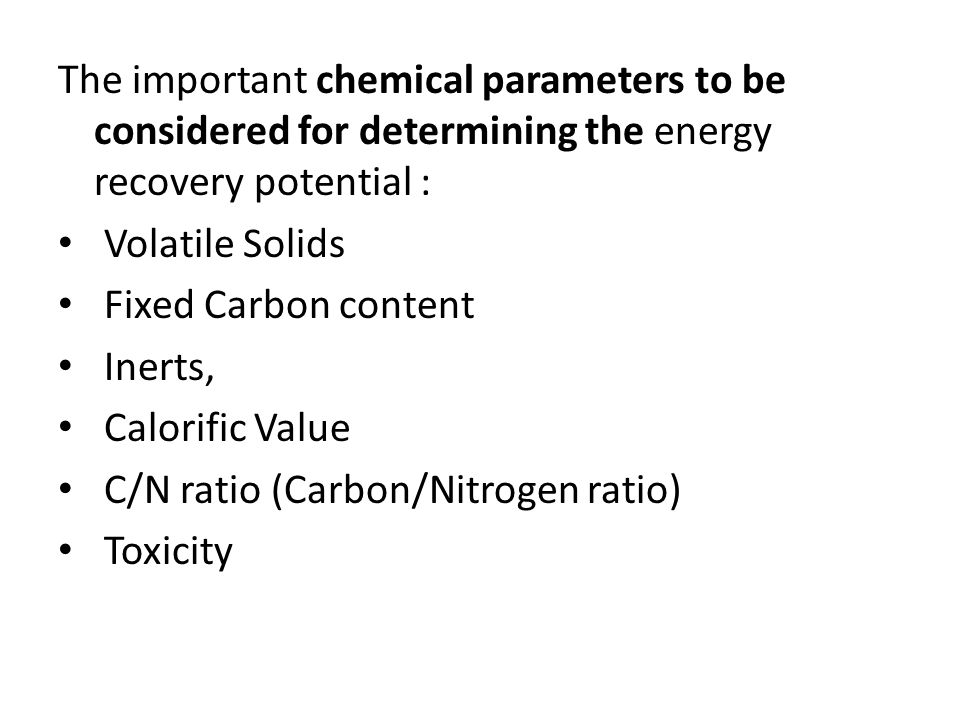 The important chemical parameters to be considered for determining the energy recovery potential :