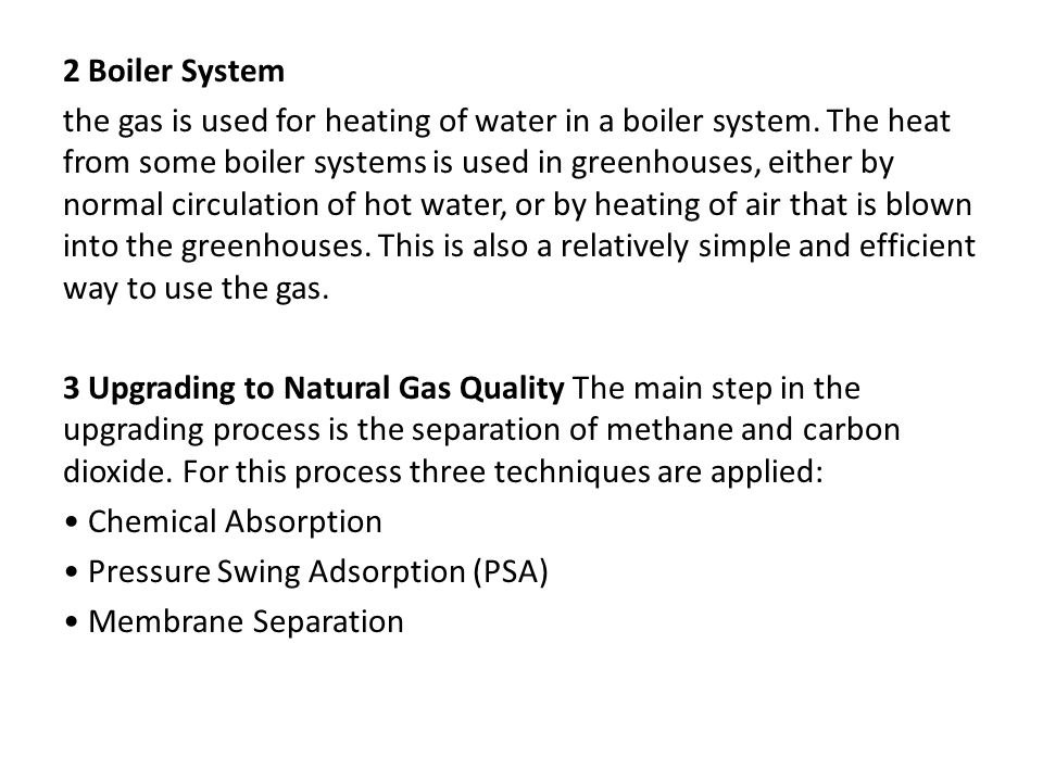 2 Boiler System the gas is used for heating of water in a boiler system.