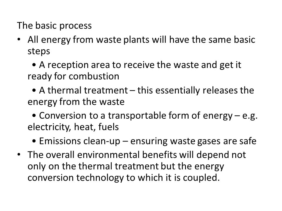 The basic process All energy from waste plants will have the same basic steps.