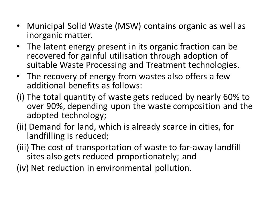 Municipal Solid Waste (MSW) contains organic as well as inorganic matter.