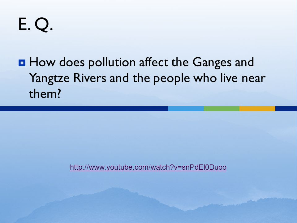 E. Q. How does pollution affect the Ganges and Yangtze Rivers and the people who live near them.