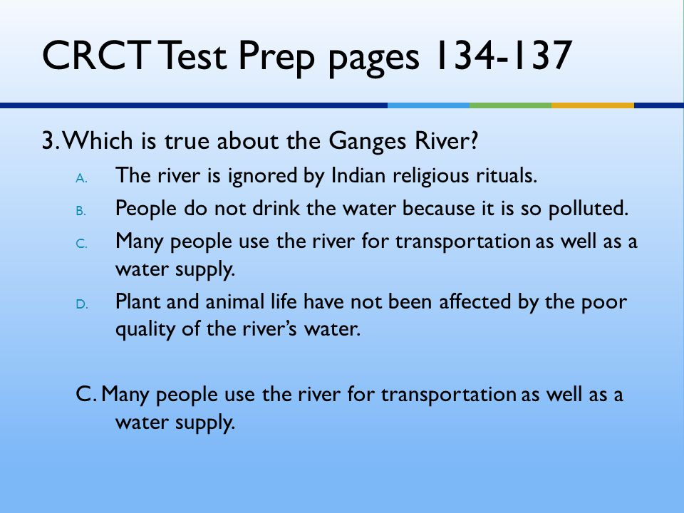 CRCT Test Prep pages 134-137 3. Which is true about the Ganges River
