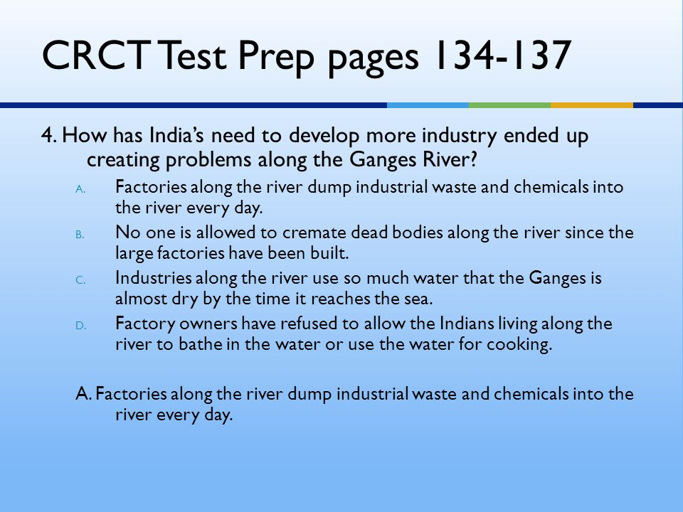 CRCT Test Prep pages 134-137 4. How has India's need to develop more industry ended up creating problems along the Ganges River