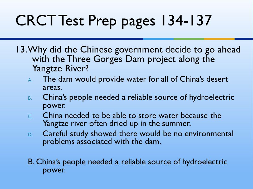CRCT Test Prep pages 134-137 13. Why did the Chinese government decide to go ahead with the Three Gorges Dam project along the Yangtze River