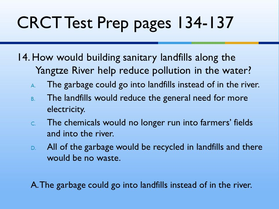 CRCT Test Prep pages 134-137 14. How would building sanitary landfills along the Yangtze River help reduce pollution in the water