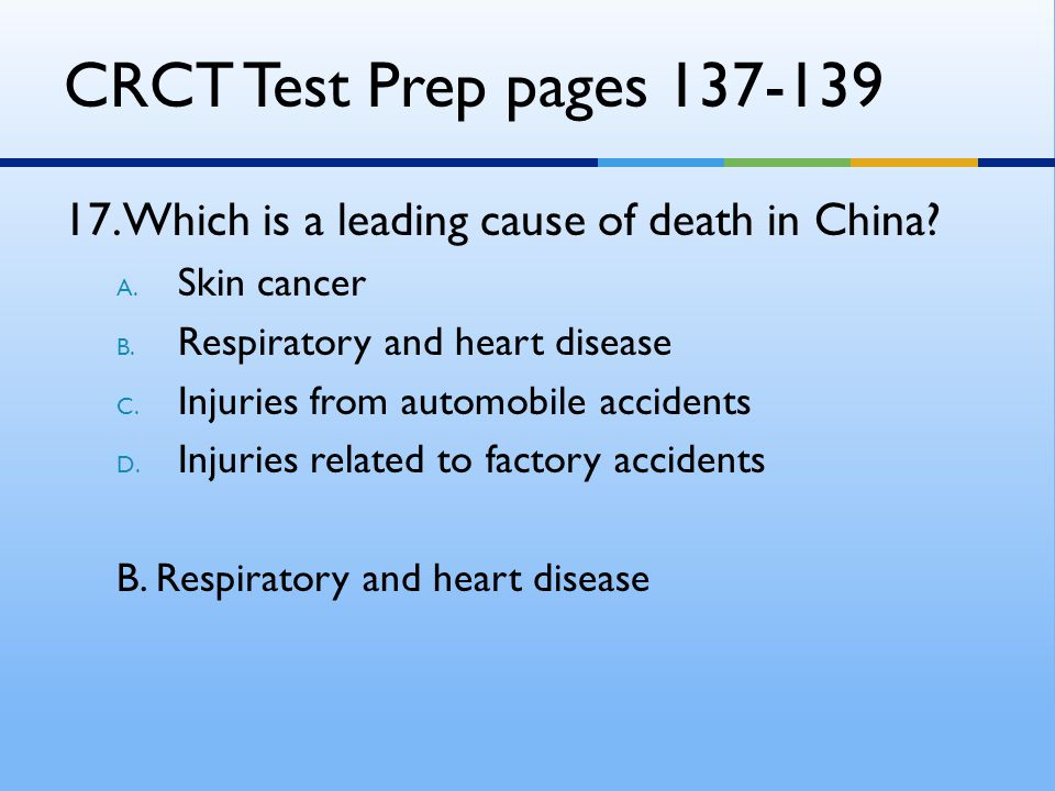 CRCT Test Prep pages 137-139 17. Which is a leading cause of death in China Skin cancer. Respiratory and heart disease.