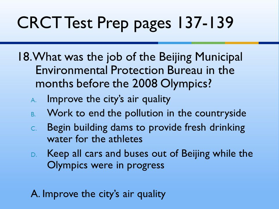CRCT Test Prep pages 137-139 18. What was the job of the Beijing Municipal Environmental Protection Bureau in the months before the 2008 Olympics