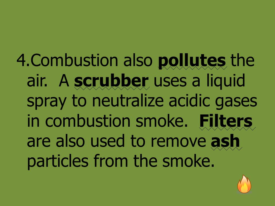 4. Combustion also pollutes the air