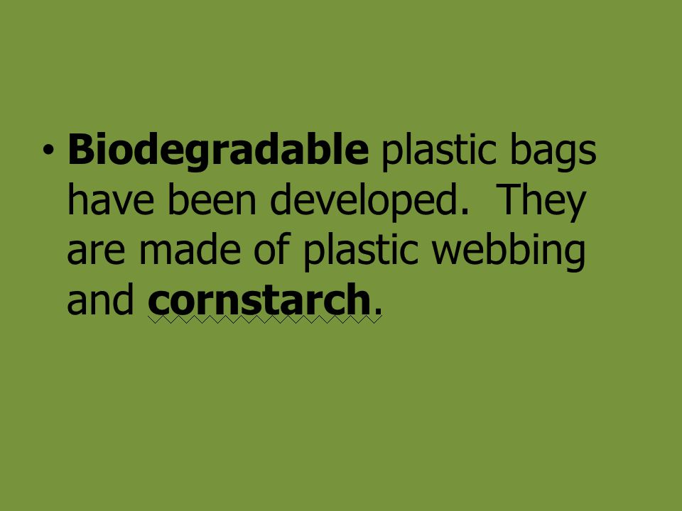 Biodegradable plastic bags have been developed